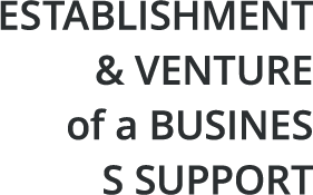 ESTABLISHMENT & VENTURE of a BUSINESS SUPPORT